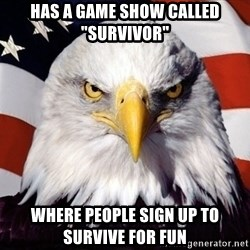 """American Pride Eagle - Has a game show called """"survivor"""" where people sign up to survive for fun"""