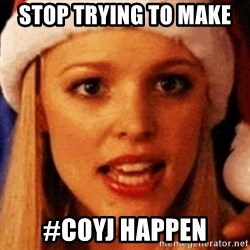 trying to make fetch happen  - Stop trying to make  #coyj happen