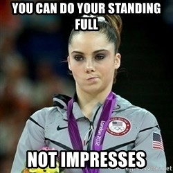 Not Impressed McKayla - YOU CAN DO YOUR STANDING FULL NOT IMPRESSES