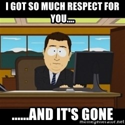 and they're gone - i got so much respect for you.... ......AND IT'S GONE
