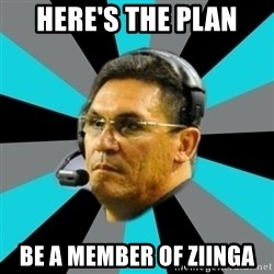 Stoic Ron - Here's the plan be a member of Ziinga