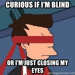fryshi - CURIOUS IF I'M BLIND OR I'M JUST CLOSING MY EYES