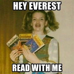 oh mer gerd - Hey Everest  Read with me