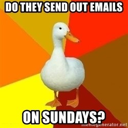 Technologically Impaired Duck - Do they send out emails on sundays?