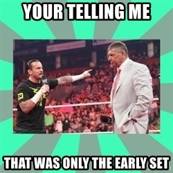 CM Punk Apologize! - YOUR TELLING ME THAT WAS ONLY THE EARLY SET