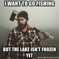 Minnesota Problems - i Want to go fishing but the lake isn't frozen yet