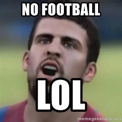 LOL PIQUE - no football lol