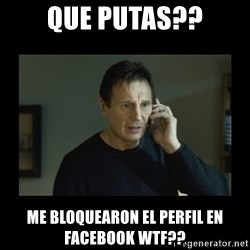 I will find you and kill you - Que putas?? me bloquearon el perfil en facebook wtf??