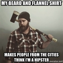 Minnesota Problems - My beard and flannel shirt makes people from the cities think i'm a hipster
