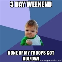Success Kid - 3 day weekend none of my troops got dui/dwi