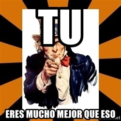 Uncle sam wants you! - tu eres mucho mejor que eso