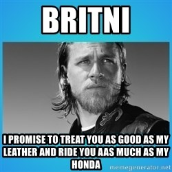 Jax Teller - Britni I promise to treat you as good as my leather and ride you aas much as my honda