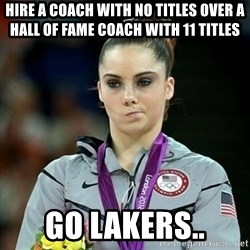 Not Impressed McKayla - Hire a coach with no tItles over a Hall of fame coach with 11 titles Go lakers..