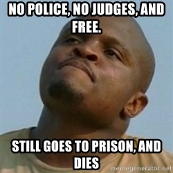 Token T-Dog - no police, no judges, and free. still goes to prison, and dies