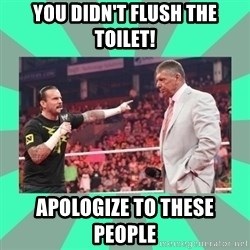 CM Punk Apologize! - YOU DIDN'T FLUSH THE TOILET! APOLOGIZE TO THESE PEOPLE