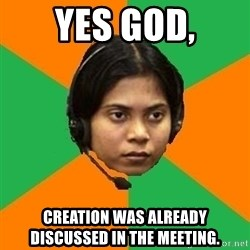 Stereotypical Indian Telemarketer - yes god, creation was already discussed in the meeting.