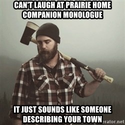 Minnesota Problems - can't laugh at prairie home companion monologue it just sounds like someone describing your town