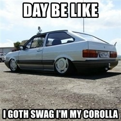 treiquilimei - DAY BE LIKE I GOTH SWAG I'M MY COROLLA