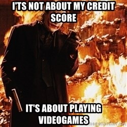 Joker - It's Not About The ... - I'ts not about my credit score it's about playing videogames