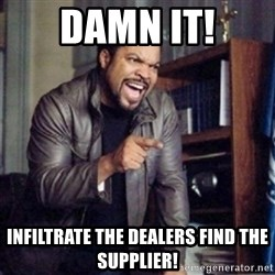 Ice Cube 21 Jump Street - damn it! infiltrate the dealers find the supplier!