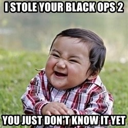 Niño Malvado - Evil Toddler - I stole your black ops 2 you just don't know it yet