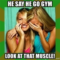 Laughing Girls  - HE SAY HE GO GYM LOOK AT THAT MUSCLE!