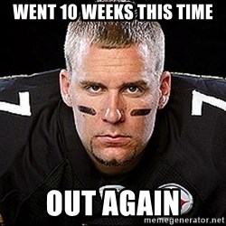 Ben Roethlisberger - Went 10 weeks this time OUt Again