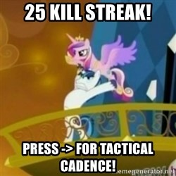 Shining Armor throwing Cadence - 25 Kill STREAK! Press -> for Tactical Cadence!