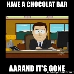 poof it's gone guy - Have a chocolat bar aaaand it's gone