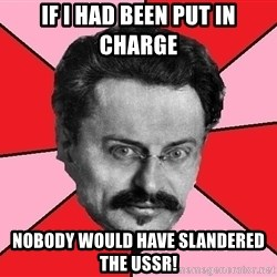 Trotsky Want a Cracker - if i had been put in charge nobody would have slandered the ussr!