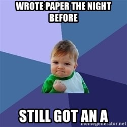 Success Kid - WROTE PAPER THE NIGHT BEFORE STILL GOT AN A