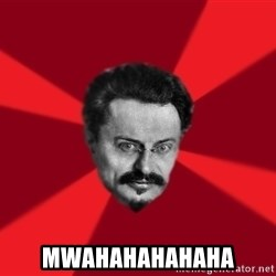 Trotsky Want More Crackers - Mwahahahahaha