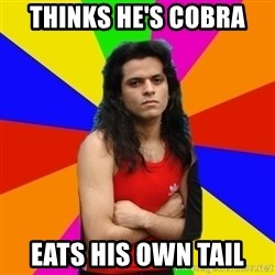 James Hetfalse - thinks he's cobra eats his own tail
