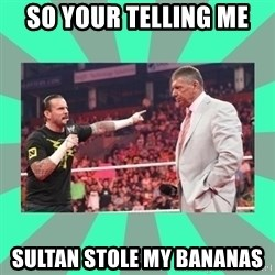 CM Punk Apologize! - SO YOUR TELLING ME  SULTAN STOLE MY BANANAS