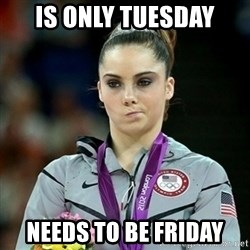 Not Impressed McKayla - is only tuesday needs to be friday
