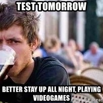 The Lazy College Senior - Test tomorrow better stay up all night, playing videogames