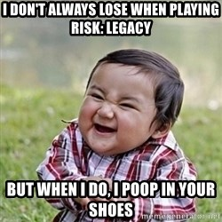 Niño Malvado - Evil Toddler - i don't always lose when playing risk: legacy but when i do, i poop in your shoes