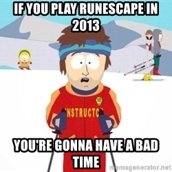 South Park Ski Teacher - If you play runescape in 2013 you're gonna have a bad time