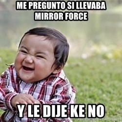 evil asian plotting baby - me pregunto si llevaba mirror force y le dije ke no