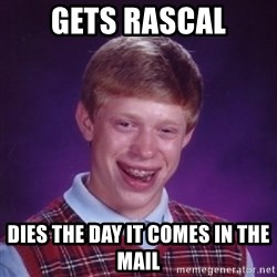 Bad Luck Brian - GETS RASCAL DIES THE DAY IT COMES IN THE MAIL