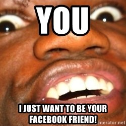 Wow Black Guy - YOU I JUST WANT TO BE YOUR FACEBOOK FRIEND!