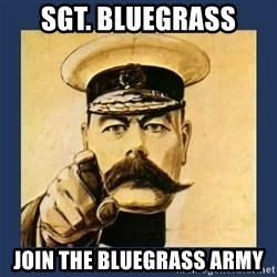 your country needs you - SGT. BlueGrass Join the bluegrass army