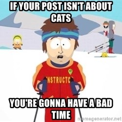 South Park Ski Teacher - IF your post isn't about cats you're gonna have a bad time