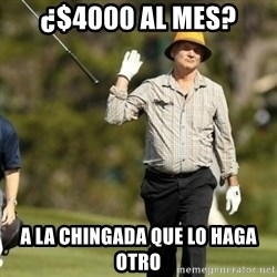 Fuck It Bill Murray - ¿$4000 al mes? a la chingada que lo haga otro