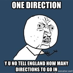 Y U No - one direction y u no tell england how many directions to go in