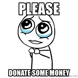 pleaseguy  - please donate some money
