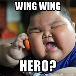 fat chinese kid - Wing wing Hero?