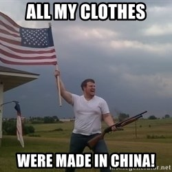 american flag shotgun guy - All my clothes were made in china!