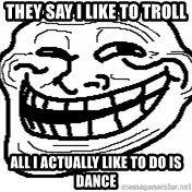 You Mad Bro - they say i like to troll all i actually like to do is dance