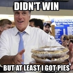Romney with pies - didn't win but at least i got pies